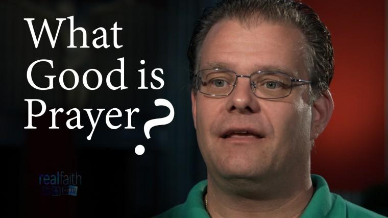 What Good Is Prayer?